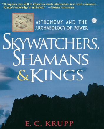 Skywatchers, Shamans & Kings - Astronomy and the Archaeology of Power ebook by E.C. Krupp