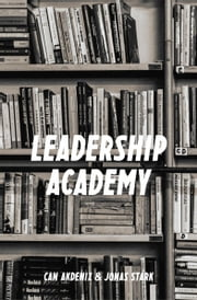 Leadership Academy: The Only Leadership Book You Must Read (Best Business Books 15) ebook by Can Akdeniz