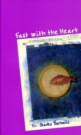 Fast With the Heart ebook by Fr. Slavko Barbaric