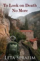 To Look on Death No More ebook by Leta Serafim