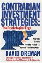 Contrarian Investment Strategies - The Psychological Edge ebook by David Dreman