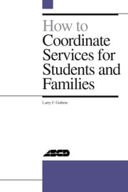 How to Coordinate Services for Students and Families ebook by Guthrie, Larry