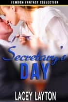 Secretary's Day - Adult Content ebook by Lacey Layton