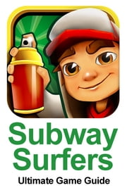 Subway Surfers Game - Players Guide ebook by John Wellsely