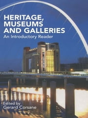 Heritage, Museums and Galleries - An Introductory Reader ebook by Gerard Corsane