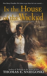 In the House of the Wicked - A Remy Chandler Novel ebook by Thomas E. Sniegoski