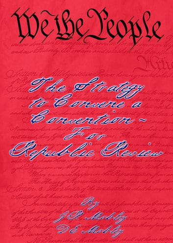 We the People: The Strategy to Convene a Convention – For Republic Review ebook by G. R. Mobley,D E Mobley