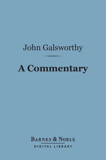A Commentary (Barnes & Noble Digital Library) ebook by John Galsworthy