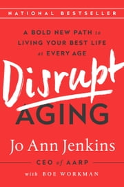 Disrupt Aging - A Bold New Path to Living Your Best Life at Every Age ebook by Jo Ann Jenkins