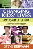 Changing Kids' Lives One Quote at a Time ebook by Steve Reifman