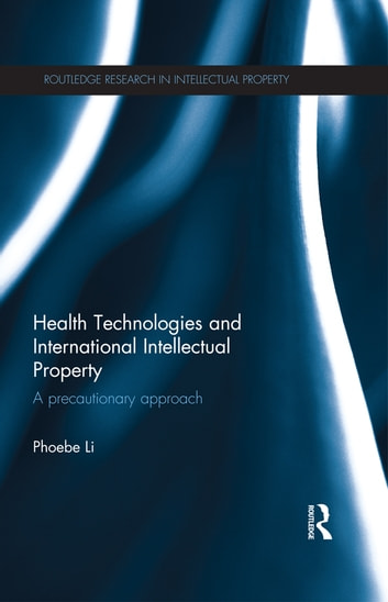 Health Technologies and International Intellectual Property Law - A Precautionary Approach ebook by Phoebe Li