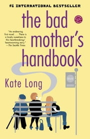 The Bad Mother's Handbook - A Novel ebook by Kate Long