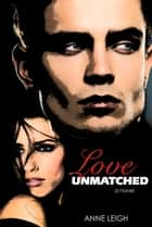 Love Unmatched ebook by Anne Leigh