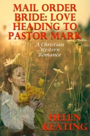 Mail Order Bride: Love Heading To Pastor Mark (A Christian Western Romance) ebook by Helen Keating
