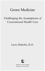 Green Medicine - Challenging the Assumptions of Conventional Health Care ebook by Larry Malerba, D.O.
