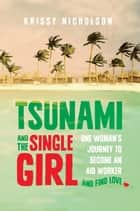 Tsunami and the Single Girl - One woman's journey to become an aid worker and find love ebook by Krissy Nicholson
