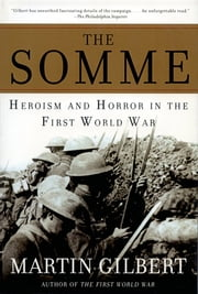 The Somme - Herosim and Horror in the First World War ebook by Martin Gilbert