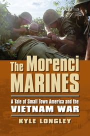 The Morenci Marines - A Tale of Small Town America and the Vietnam War ebook by Kyle Longley