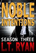 Noble Intentions: Season Three (Jack Noble Thriller) ebook by L.T. Ryan