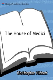 The House Of Medici - Its Rise and Fall ebook by Christopher Hibbert