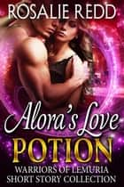 Alora's Love Potion ebook by Rosalie Redd
