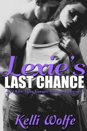 Lexie's Last Chance An Older Man Younger Woman Romance ebook by Kelli Wolfe