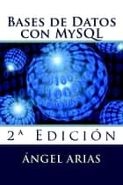 Bases de Datos con MySQL ebook by Ángel Arias