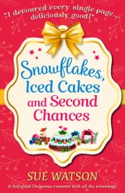 Snowflakes, Iced Cakes and Second Chances - A feel good Christmas romance with all the trimmings ebook by Sue Watson
