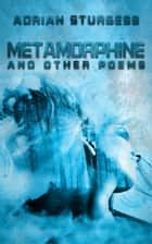 Metamorphine and Other Poems ebook by Adrian Sturgess
