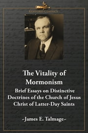 The Vitality of Mormonism: Brief Essays on Distinctive Doctrines of the Church of Jesus Christ of Latter-Day Saints ebook by James E. Talmage