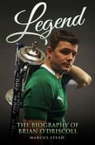 Legend - The Biography of Brian O'Driscoll ebook by Marcus Stead