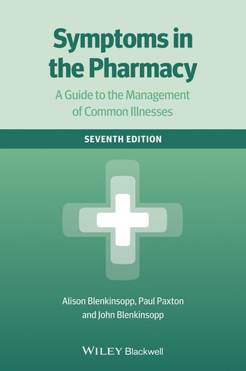 Symptoms in the Pharmacy - A Guide to the Management of Common Illnesses ebook by Alison Blenkinsopp,Paul Paxton,John Blenkinsopp