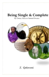 Being Single & Complete - By Choice, Force or Natural Divorce ebook by Z. Qokweni