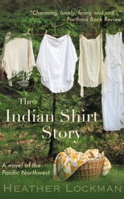 The Indian Shirt Story ebook by Heather Lockman