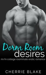 Dorm Room Desires: M/M College Roommate Erotic Romance - Evan and Eric Gay Romance Saga, #3 ebook by Cherrie Blake