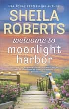 Welcome to Moonlight Harbor ebook by Sheila Roberts