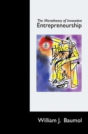 The Microtheory of Innovative Entrepreneurship ebook by William J. Baumol