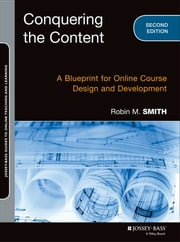 Conquering the Content - A Blueprint for Online Course Design and Development ebook by Robin M. Smith