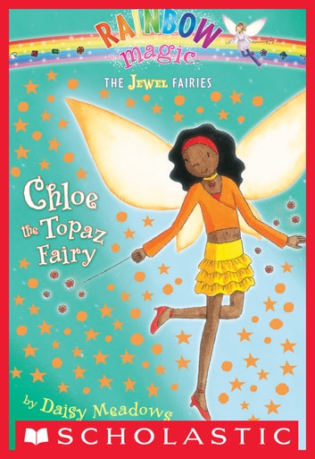 Jewel Fairies #4: Chloe the Topaz Fairy - A Rainbow Magic Book ebook by Daisy Meadows