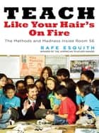 Teach Like Your Hair's on Fire ebook by Rafe Esquith