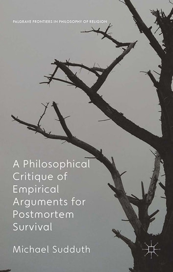 A Philosophical Critique of Empirical Arguments for Postmortem Survival ebook by Michael Sudduth
