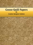 Goose-Quill Papers eBook by Louise Imogen Guiney