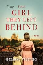The Girl They Left Behind - A Novel ebooks by Roxanne Veletzos