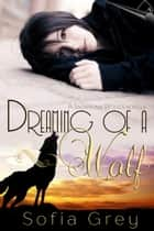 Dreaming of a Wolf - Snowdonia Wolves, #4 ebook by Sofia Grey