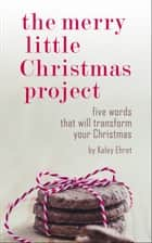 The Merry Little Christmas Project ebook by Kaley Ehret