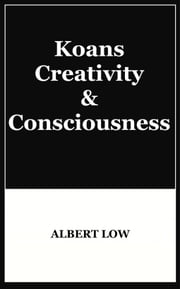 Koans, Creativity and Consciousness ebook by Albert Low