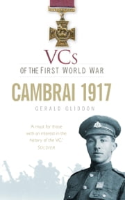 VCs of the First World War: Cambrai 1917 ebook by Gerald Gliddon