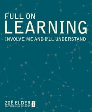 Full On Learning - Involve me and I'll understand ebook by Zoe Elder