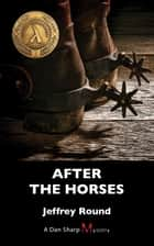 After the Horses - A Dan Sharp Mystery ebook by Jeffrey Round