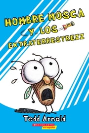 Hombre Mosca y los extraterrestrezz (Fly Guy and the Alienzz) ebook by Tedd Arnold